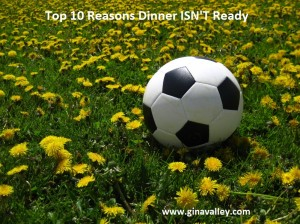 Humor Funny Humorous Family Life Love Laugh Laughter Parenting Mom Moms Dad Dads Parenting Child Kid Kids Children Son Sons Daughter Daughters Brother Brothers Sister Sisters Grandparent Grandma Grandpa Grandparents Grandfather Grandmother Parenting Gina Valley Top 10 Reasons Why Dinner ISN'T Ready