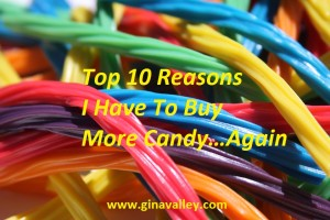 Humor Funny Humorous Family Life Love Laugh Laughter Parenting Mom Moms Dad Dads Parenting Child Kid Kids Children Son Sons Daughter Daughters Brother Brothers Sister Sisters Grandparent Grandma Grandpa Grandparents Grandfather Grandmother Parenting Gina Valley Totally Top 10 Reasons I Have To Buy More Candy…Again  Halloween