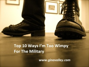 Humor Funny Humorous Family Life Love Laugh Laughter Parenting Mom Moms Dad Dads Parenting Child Kid Kids Children Son Sons Daughter Daughters Brother Brothers Sister Sisters Grandparent Grandma Grandpa Grandparents Grandfather Grandmother Parenting Gina Valley Totally Top 10 Ways I'm Too Wimpy For The Military Veterans' Day