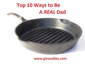 Humor Funny Humorous Family Life Love Laugh Laughter Parenting Mom Moms Dad Dads Parenting Child Kid Kids Children Son Sons Daughter Daughters Brother Brothers Sister Sisters Grandparent Grandma Grandpa Grandparents Grandfather Grandmother Parenting Gina Valley Totally Top 10 Ways to Be A REAL Dad