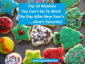 Humor Funny Humorous Family Life Love Laugh Laughter Parenting Mom Moms Dad Dads Parenting Child Kid Kids Children Son Sons Daughter Daughters Brother Brothers Sister Sisters Grandparent Grandma Grandpa Grandparents Grandfather Grandmother Parenting Gina Valley Top 10 Reasons You Can't Go To Work The Day After New Year's