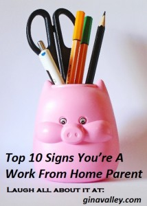Humor Funny Humorous Family Life Love Laugh Laughter Parenting Mom Moms Dad Dads Parenting Child Kid Kids Children Son Sons Daughter Daughters Brother Brothers Sister Sisters Grandparent Grandma Grandpa Grandparents Grandfather Grandmother Parenting Gina Valley Top 10 Signs You're A Work From Home Parent