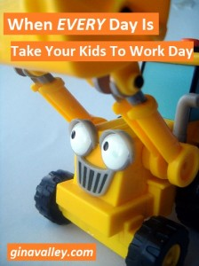 Humor Funny Humorous Family Life Love Laugh Laughter Parenting Mom Moms Dad Dads Parenting Child Kid Kids Children Son Sons Daughter Daughters Brother Brothers Sister Sisters Grandparent Grandma Grandpa Grandparents Grandfather Grandmother Parenting Gina Valley When EVERY Day Is Take Your Kids To Work Day