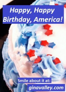 Humor Funny Humorous Family Life Love Laugh Laughter Parenting Mom Moms Dad Dads Parenting Child Kid Kids Children Son Sons Daughter Daughters Brother Brothers Sister Sisters Grandparent Grandma Grandpa Grandparents Grandfather Grandmother Parenting Gina Valley Happy, Happy Birthday, America! Independence Day