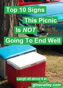 Humor Funny Humorous Family Life Love Laugh Laughter Parenting Mom Moms Dad Dads Parenting Child Kid Kids Children Son Sons Daughter Daughters Brother Brothers Sister Sisters Grandparent Grandma Grandpa Grandparents Grandfather Grandmother Parenting Gina Valley Top 10 Signs This Picnic Isn't Gonna End Well