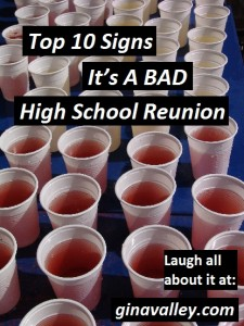Humor Funny Humorous Family Life Love Laugh Laughter Parenting Mom Moms Dad Dads Parenting Child Kid Kids Children Son Sons Daughter Daughters Brother Brothers Sister Sisters Grandparent Grandma Grandpa Grandparents Grandfather Grandmother Parenting Gina Valley Top 10 Signs It's A BAD High School Reunion