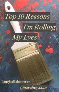 Humor Funny Humorous Family Life Love Laugh Laughter Parenting Mom Moms Dad Dads Parenting Child Kid Kids Children Son Sons Daughter Daughters Brother Brothers Sister Sisters Grandparent Grandma Grandpa Grandparents Grandfather Grandmother Parenting Gina Valley Top 10 Reasons I'm Rolling My Eyes Duh Moments