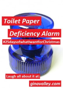 Humor Funny Humorous Family Life Love Laugh Laughter Parenting Mom Moms Dad Dads Parenting Child Kid Kids Children Son Sons Daughter Daughters Brother Brothers Sister Sisters Grandparent Grandma Grandpa Grandparents Grandfather Grandmother Parenting Gina Valley Toilet Paper Deficiency Alarm #25daysofwhatIwantforChristmas