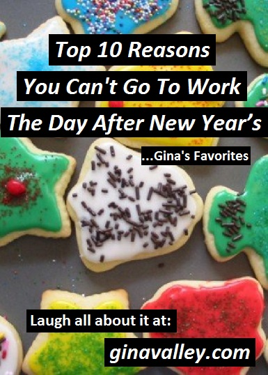 Humor Funny Humorous Family Life Love Laugh Laughter Parenting Mom Moms Dad Dads Parenting Child Kid Kids Children Son Sons Daughter Daughters Brother Brothers Sister Sisters Grandparent Grandma Grandpa Grandparents Grandfather Grandmother Parenting Gina Valley Top 10 Reasons You Can't Go To Work The Day After New Year's...Gina's Favorites