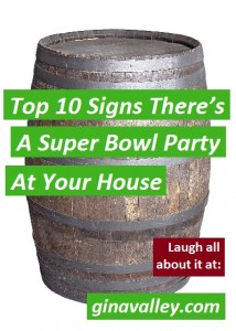 Humor Funny Humorous Family Life Love Laugh Laughter Parenting Mom Moms Dad Dads Parenting Child Kid Kids Children Son Sons Daughter Daughters Brother Brothers Sister Sisters Grandparent Grandma Grandpa Grandparents Grandfather Grandmother Parenting Gina Valley Top 10 Signs There's A Super Bowl Party At Your House