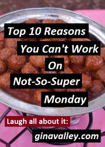 Humor Funny Humorous Family Life Love Laugh Laughter Parenting Mom Moms Dad Dads Parenting Child Kid Kids Children Son Sons Daughter Daughters Brother Brothers Sister Sisters Grandparent Grandma Grandpa Grandparents Grandfather Grandmother Parenting Gina Valley Top 10 Reasons You Can't Work On Not-So-Super Monday Football