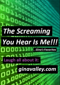 Humor Funny Humorous Family Life Love Laugh Laughter Parenting Mom Moms Dad Dads Parenting Child Kid Kids Children Son Sons Daughter Daughters Brother Brothers Sister Sisters Grandparent Grandma Grandpa Grandparents Grandfather Grandmother Parenting Gina Valley The Screaming You Hear Is Me...Gina's Favorites