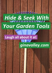 Humor Funny Humorous Family Life Love Laugh Laughter Parenting Mom Moms Dad Dads Parenting Child Kid Kids Children Son Sons Daughter Daughters Brother Brothers Sister Sisters Grandparent Grandma Grandpa Grandparents Grandfather Grandmother Parenting Gina Valley Hide & Seek With Your Garden Tools ...Gina's Favorites Gardening