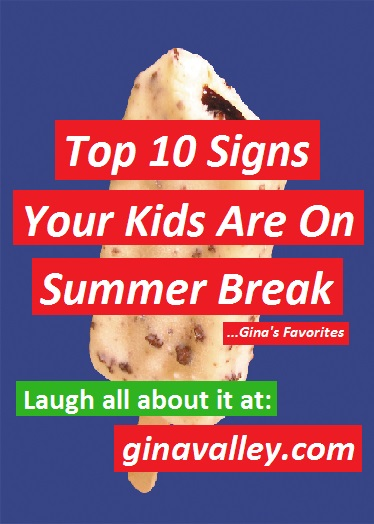 Humor Funny Humorous Family Life Love Laugh Laughter Parenting Mom Moms Dad Dads Parenting Child Kid Kids Children Son Sons Daughter Daughters Brother Brothers Sister Sisters Grandparent Grandma Grandpa Grandparents Grandfather Grandmother Parenting Gina Valley Top 10 Signs Your Kids Are On Summer Break ...Gina's Favorites