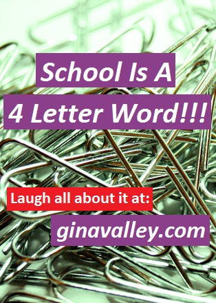 Humor Funny Humorous Family Life Love Laugh Laughter Parenting Mom Moms Dad Dads Parenting Child Kid Kids Children Son Sons Daughter Daughters Brother Brothers Sister Sisters Grandparent Grandma Grandpa Grandparents Grandfather Grandmother Parenting Gina Valley School Is A 4 Letter Word!!!