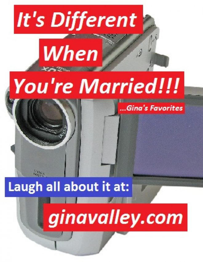 It's Different When You're Married!!! …Gina's Favorites