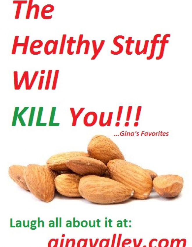 The Healthy Stuff Will KILL You!!!
