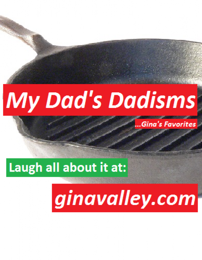 My Dad's Dadisms …Gina's Favorites