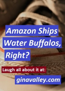 Humor Funny Humorous Family Life Love Laugh Laughter Parenting Mom Moms Dad Dads Parenting Child Kid Kids Children Son Sons Daughter Daughters Brother Brothers Sister Sisters Grandparent Grandma Grandpa Grandparents Grandfather Grandmother Parenting Gina Valley Amazon Ships Water Buffalos, Right? Travel
