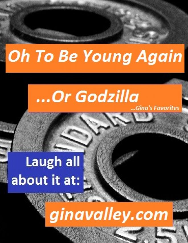 Oh To Be Young Again…Or Godzilla!!!