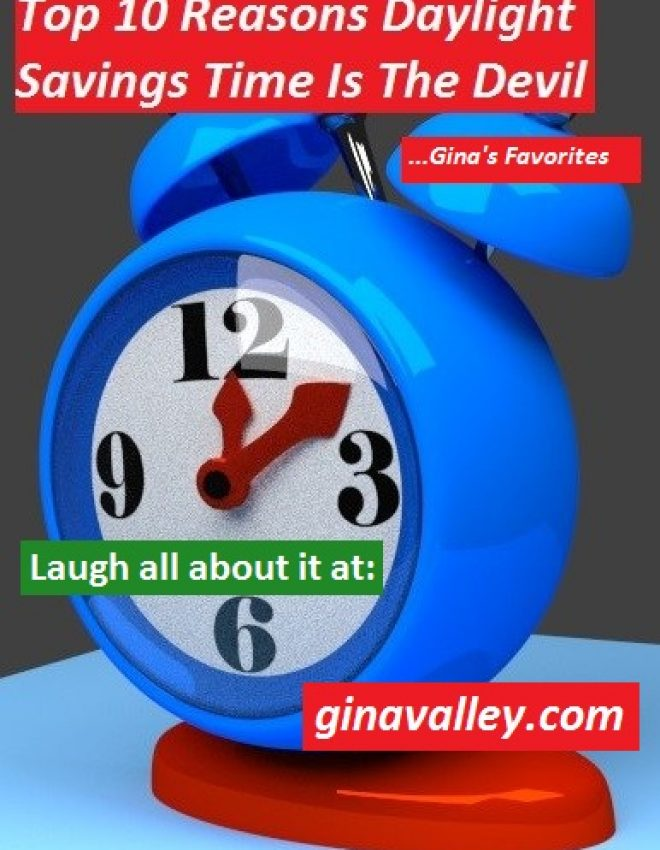 Top 10 Reasons Daylight Savings Time Is The Devil …Gina's Favorites