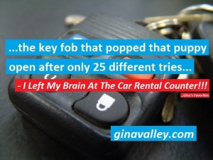 Humor Funny Humorous Family Life Love Laugh Laughter Parenting Mom Moms Dad Dads Parenting Child Kid Kids Children Son Sons Daughter Daughters Brother Brothers Sister Sisters Grandparent Grandma Grandpa Grandparents Grandfather Grandmother Parenting Gina Valley I Left My Brain At The Car Rental Counter!!! ...Gina's Favorites Confusion