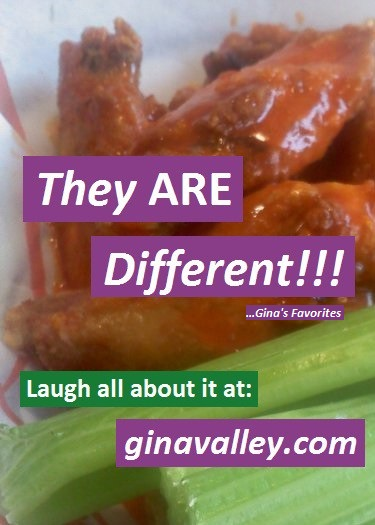 Humor Funny Humorous Family Life Love Laugh Laughter Parenting Mom Moms Dad Dads Parenting Child Kid Kids Children Son Sons Daughter Daughters Brother Brothers Sister Sisters Grandparent Grandma Grandpa Grandparents Grandfather Grandmother Parenting Gina Valley They ARE Different!!! ...Gina's Favorites Weight
