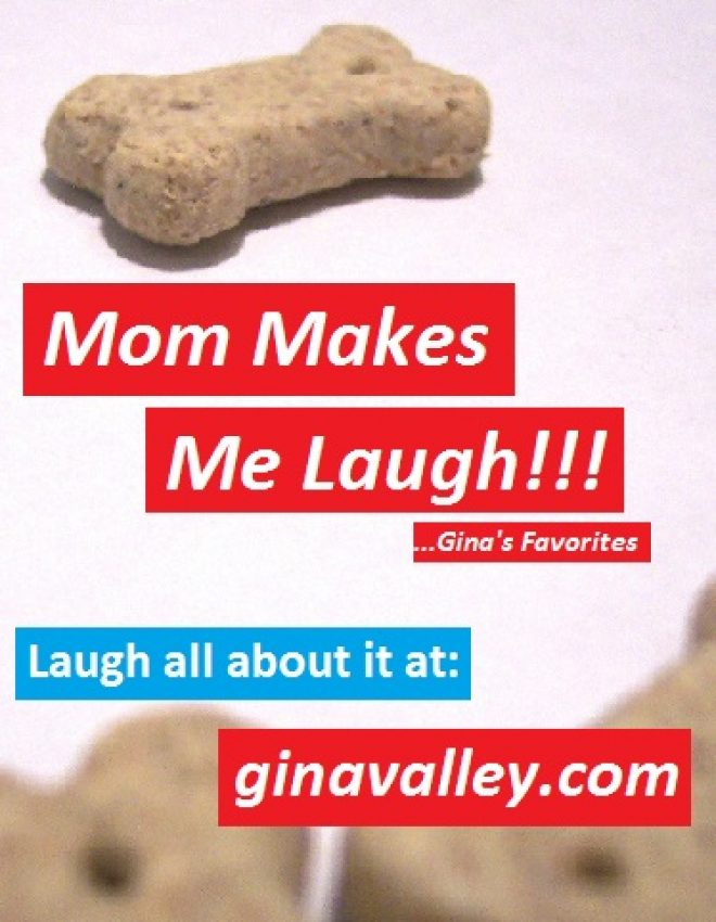 Mom Makes Me Laugh!!! …Gina's Favorites