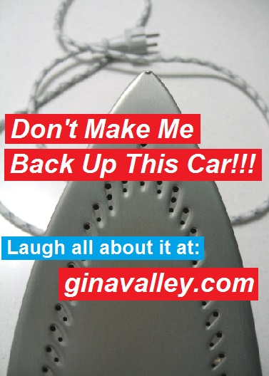 Humor Funny Humorous Family Life Love Laugh Laughter Parenting Mom Moms Dad Dads Parenting Child Kid Kids Children Son Sons Daughter Daughters Brother Brothers Sister Sisters Grandparent Grandma Grandpa Grandparents Grandfather Grandmother Parenting Gina Valley Don't Make Me Back Up This Car!!! ...Gina's Favorites Graduationu89y