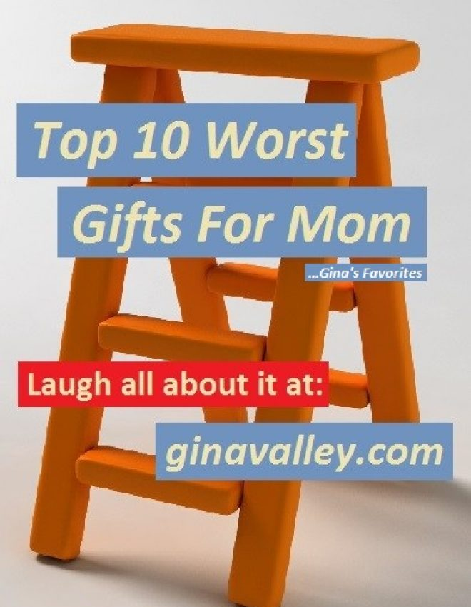Top 10 Worst Gifts For Mom …Gina's Favorites