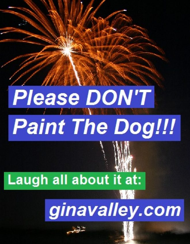 Please DON'T Paint The Dog!!!