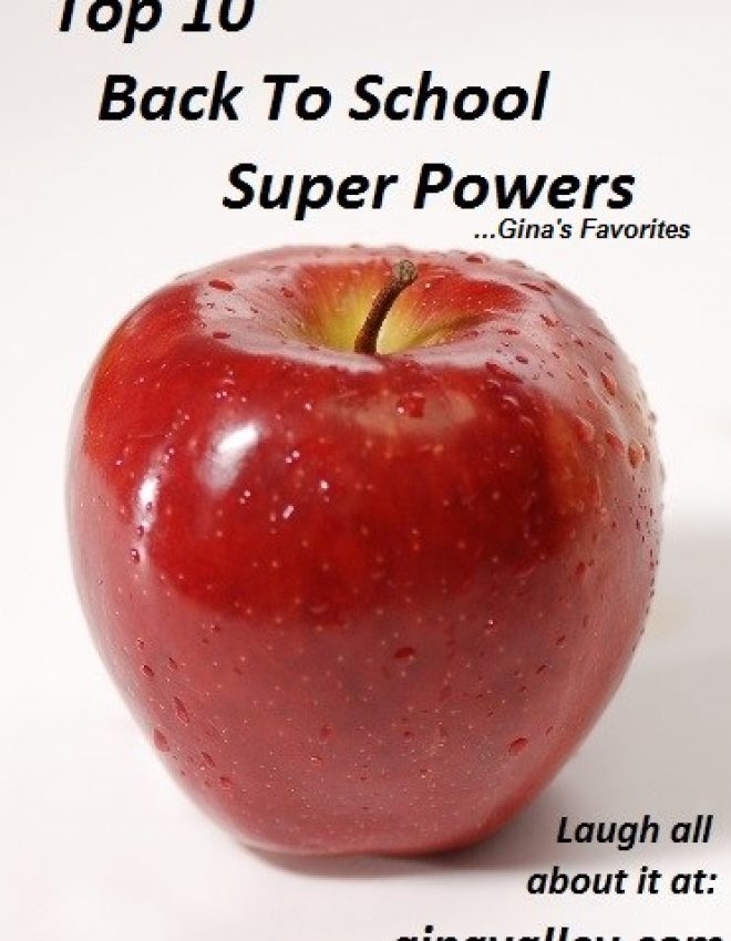 Top 10 Back To School Super Powers …Gina's Favorites