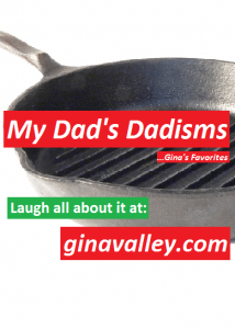 Humor Funny Humorous Family Life Love Laugh Laughter Parenting Mom Moms Dad Dads Parenting Child Kid Kids Children Son Sons Daughter Daughters Brother Brothers Sister Sisters Grandparent Grandma Grandpa Grandparents Grandfather Grandmother Parenting Gina Valley My Dad's Dadisms