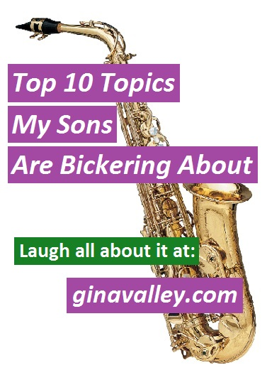 Humor Funny Humorous Family Life Love Laugh Laughter Parenting Mom Moms Dad Dads Parenting Child Kid Kids Children Son Sons Daughter Daughters Brother Brothers Sister Sisters Grandparent Grandma Grandpa Grandparents Grandfather Grandmother Parenting Gina Valley Top 10 Topics My Sons Are Bickering About Sibling Rivalry