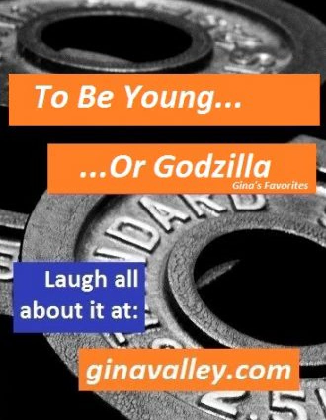 To Be Young…Or Godzilla!!!