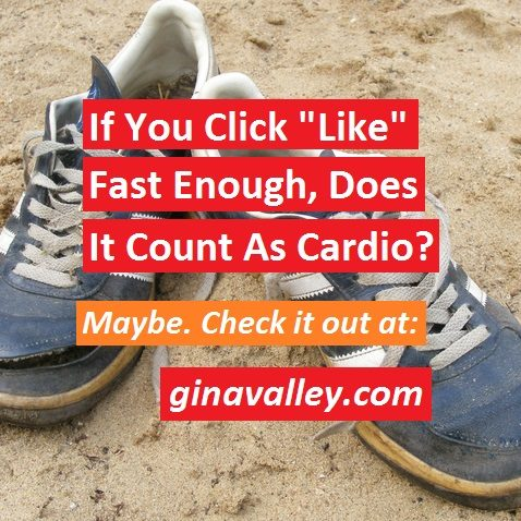 """Humor Funny Humorous Family Life Love Laugh Laughter Parenting Mom Moms Dad Dads Parenting Child Kid Kids Children Son Sons Daughter Daughters Brother Brothers Sister Sisters Grandparent Grandma Grandpa Grandparents Grandfather Grandmother Parenting Gina Valley If You Click """"Like"""" Fast Enough, Does It Count As Cardio? Writers"""
