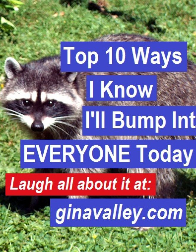 Top 10 Ways I Know I'll Bump Into EVERYONE Today